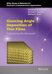 Glancing Angle Deposition of Thin Films - Engineering the Nanoscale ebook by Matthew M. Hawkeye,Michael T. Taschuk,Michael J. Brett