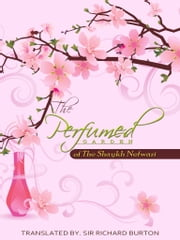 The Perfumed Garden Of The Shaykh Nefwazi ebook by Sir Richard Burton