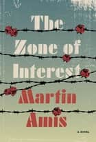 The Zone of Interest - A novel ebook by Martin Amis