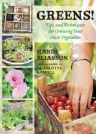 Greens! - Tips and Techniques for Growing Your Own Vegetables ebook by Karin Eliasson, Charlotte Gawell