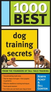 1000 Best Dog Training Secrets ebook by Robyn Achey,Bill GortonRobyn Achey,Bill GortonRobyn Achey,Bill GortonRobyn Achey,Bill Gorton