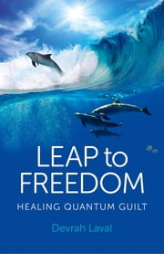 Leap to Freedom - Healing Quantum Guilt ebook by Devrah Laval