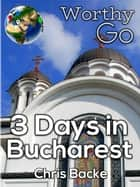 3 Days in Bucharest ekitaplar by Chris Backe