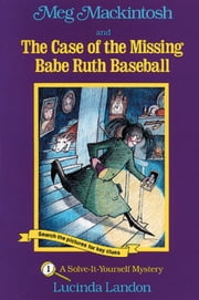 Meg Mackintosh and the Case of the Missing Babe Ruth Baseball - A Solve-It-Yourself Mystery ebook by Lucinda Landon