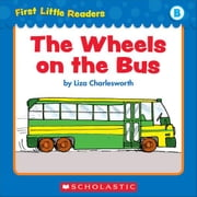 First Little Readers: The Wheels On The Bus (Level B) ebook by Charlesworth, Liza