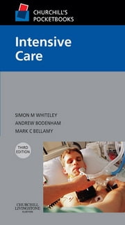 Churchill's Pocketbook of Intensive Care ebook by Simon M. Whiteley,Andrew Bodenham,Mark C. Bellamy