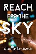 Reach for the Sky ebook by Christopher Church