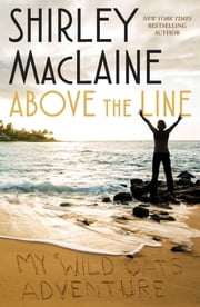Above the Line - My Wild Oats Adventure ebook by Shirley MacLaine