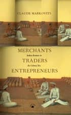 Merchants, Traders, Entrepreneurs ebook by Claude Markovits