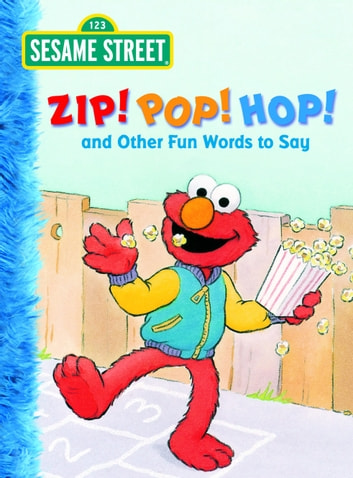 Zip! Pop! Hop! and Other Fun Words to Say (Sesame Street) ebook by Michaela Muntean