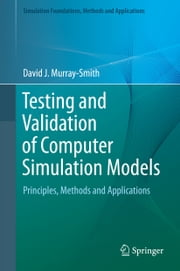 Testing and Validation of Computer Simulation Models - Principles, Methods and Applications ebook by David J. Murray-Smith