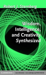 Wisdom, Intelligence, and Creativity Synthesized ebook by Sternberg, Robert J., PhD