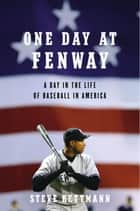 One Day at Fenway ebook by Steve Kettmann