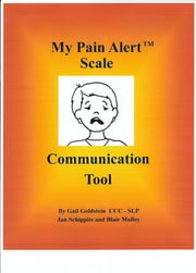 My Pain Alert (TM) Scale Communication Tool ebook by Gail Goldstein