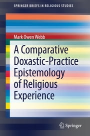 A Comparative Doxastic-Practice Epistemology of Religious Experience ebook by Mark Webb