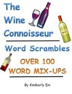 The Wine Connoisseur Word Scrambles: Over 100 Word Jumbles ebook by Kimberly Em