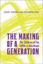The Making of a Generation ebook by Lesley Andres,Johanna  Wyn