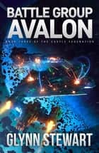 Battle Group Avalon ebook by Glynn Stewart