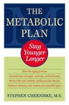The Metabolic Plan ebook by Stephen Cherniske