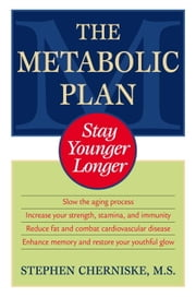 The Metabolic Plan - Stay Younger Longer ebook by Stephen Cherniske