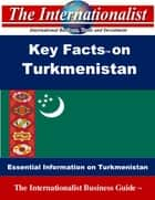 Key Facts on Turkmenistan - Essential Information on Turkmenistan ebook by Patrick W. Nee
