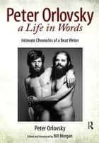 Peter Orlovsky, a Life in Words - Intimate Chronicles of a Beat Writer ebook by Peter Orlovsky, Bill Morgan