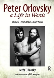 Peter Orlovsky, a Life in Words - Intimate Chronicles of a Beat Writer ebook by Peter Orlovsky,Bill Morgan