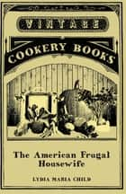 The American Frugal Housewife ebook by Lydia Maria Child