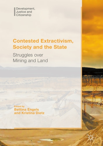 Contested Extractivism, Society and the State - Struggles over Mining and Land ebook by