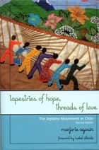Tapestries of Hope, Threads of Love - The Arpillera Movement in Chile ebook by Marjorie Agosín, Isabel Allende