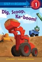 Dig, Scoop, Ka-boom! ebook by Joan Holub, David Gordon