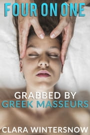 Grabbed by Greek Masseurs - Four on One, #2 ebook by Clara Wintersnow