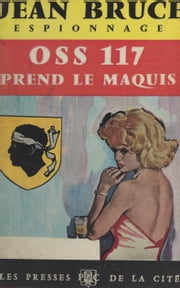 O.S.S. 117 prend le maquis eBook by Jean Bruce, Jean Bruce