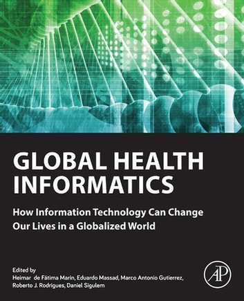 Global Health Informatics - How Information Technology Can Change Our Lives in a Globalized World ebook by