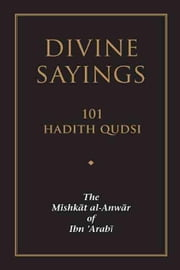 Divine Sayings: The Mishkat al-Anwar of Ibn 'Arabi ebook by Ibn 'Arabi, Muhyiddin