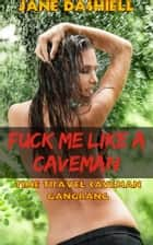 Fuck Me Like a Caveman: Time Travel Caveman Gangbang ebook by Jane Dashiell