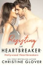 Resisting the Heartbreaker ebook by Christine Glover