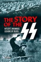 The Story of the SS - Hitler's Infamous Legions of Death ebook by Al Cimino