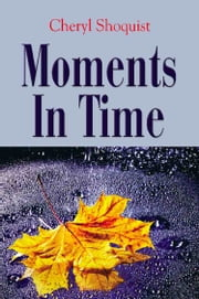 Moments In Time ebook by Cheryl Shoquist