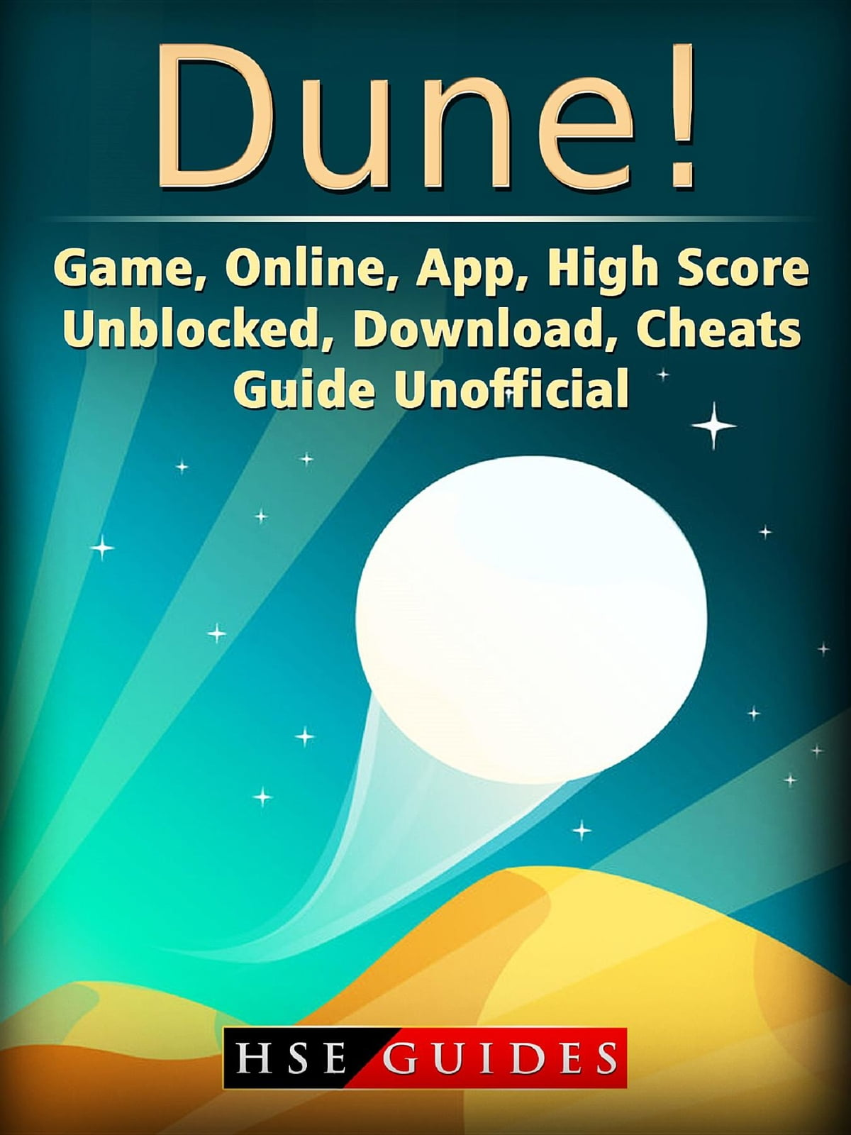 Dune! Game, Online, App, High Score, Unblocked, Download, Cheats, Guide  Unofficial ebook by HSE Guides - Rakuten Kobo