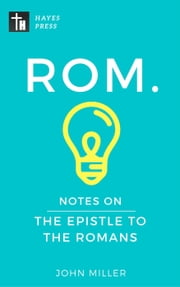 Notes on the Epistle to the Romans - New Testament Bible Commentary Series ebook by JOHN MILLER