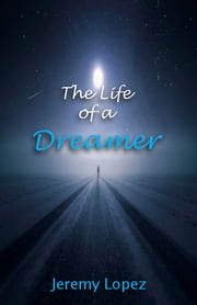 The Life of A Dreamer ebook by Jeremy Lopez