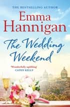 The Wedding Weekend ebook by Emma Hannigan