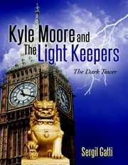 Kyle Moore and the Light Keepers: The Dark Tower ebook by Sergil Gatti