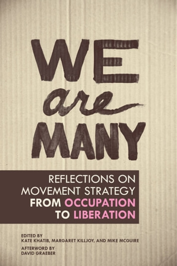 We Are Many - Reflections on Movement Strategy from Occupation to Liberation ebook by David Graeber