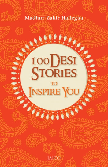 100 Desi Stories to Inspire You ebook by Madhur Zakir Hallegua