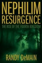 Nephilim Resurgence - The Rise of the Fourth Kingdom ebook by Randy DeMain