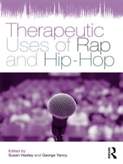 Therapeutic Uses of Rap and Hip-Hop ebook by Susan Hadley,George Yancy