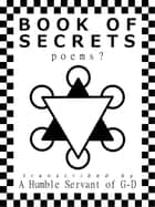 Book of Secrets: Poems? ebook by A Humble Servant of G-D