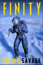 Finity: A Story of Mars Exploration ebook by Felix R. Savage
